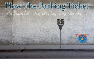 The Parking Ticket – How a Tiny Piece of Paper Represents Everything That is Wrong with America.